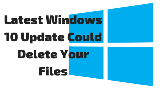 Latest Windows 10 Update Could Delete Your Files