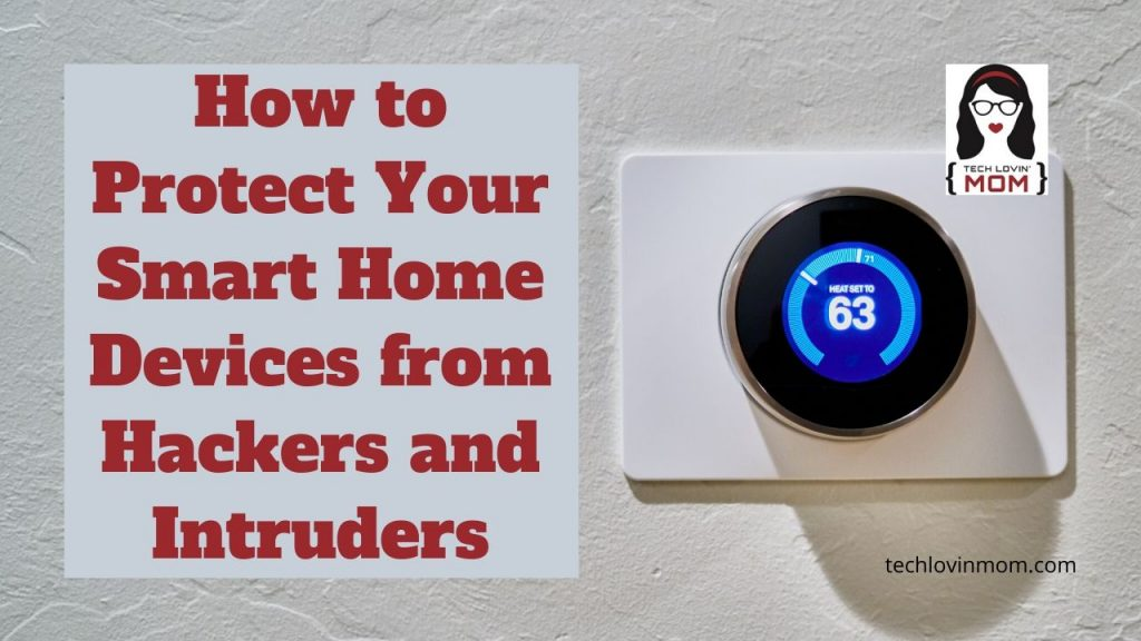 How to Protect Your Smart Home Devices from Hackers and Intruders